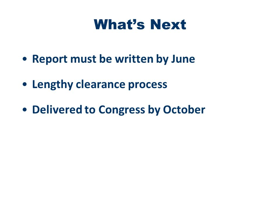 What's Next Report must be written by June Lengthy clearance process Delivered to Congress by October
