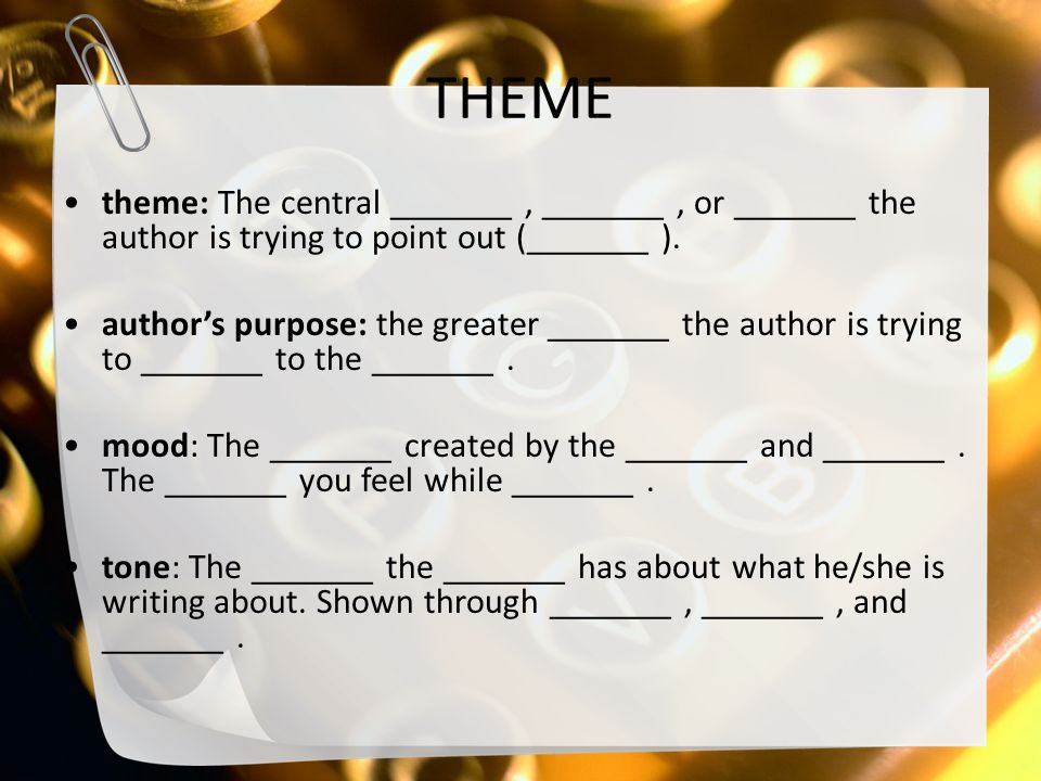THEME theme: The central _______, _______, or _______ the author is trying to point out (_______ ).
