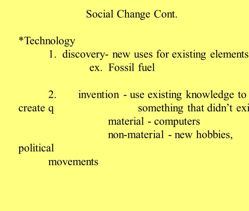 *Technology 1. discovery- new uses for existing elements ex.