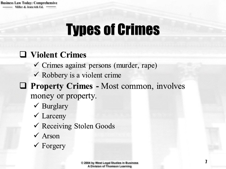 7 Types of Crimes  Violent Crimes Crimes against persons (murder, rape) Robbery is a violent crime  Property Crimes - Most common, involves money or property.