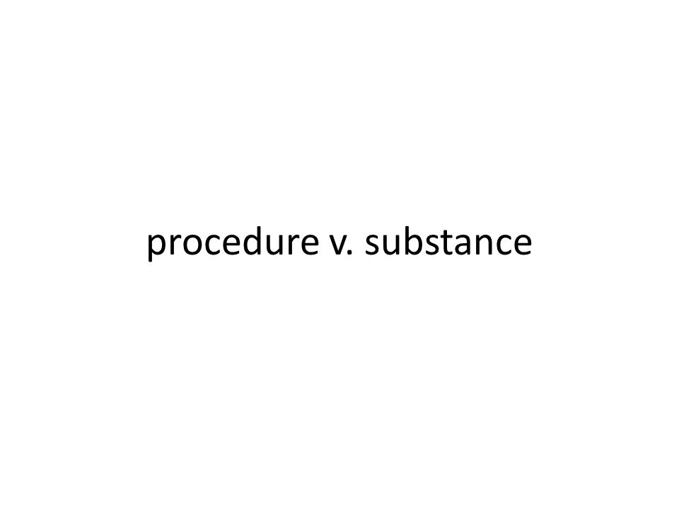 procedure v. substance