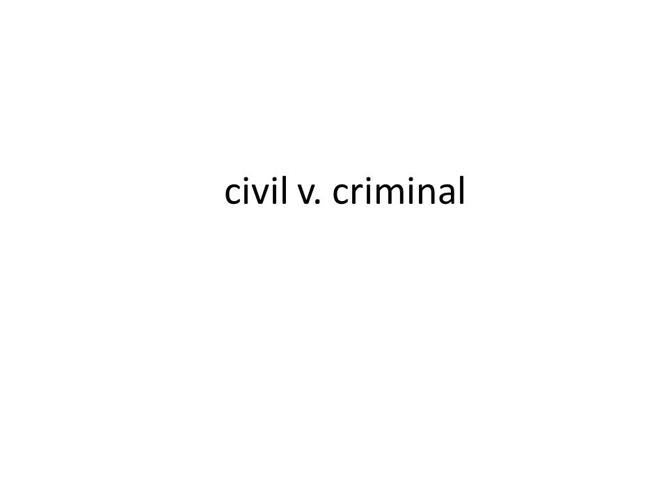 civil v. criminal