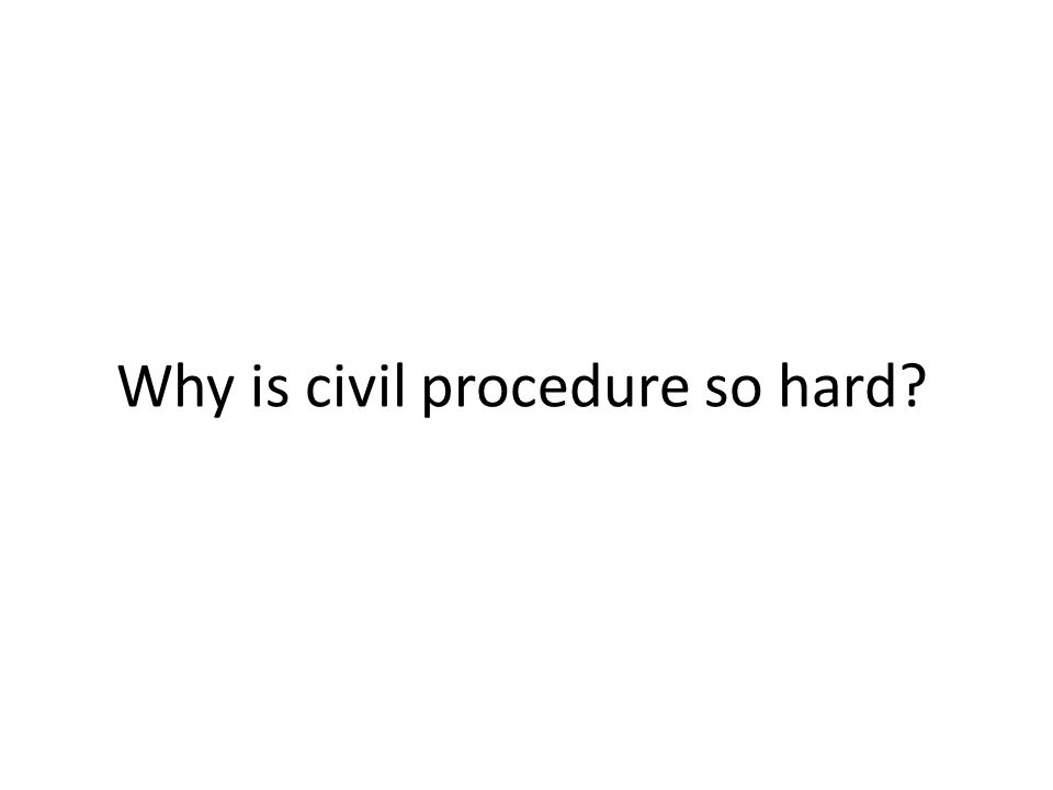 Why is civil procedure so hard