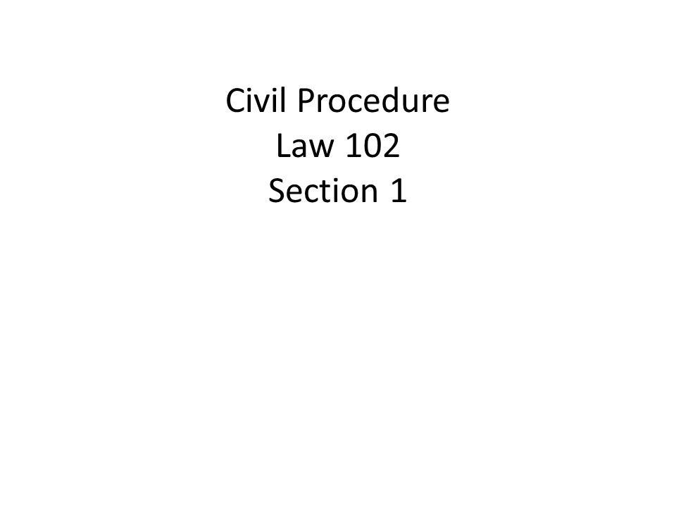 Civil Procedure Law 102 Section 1