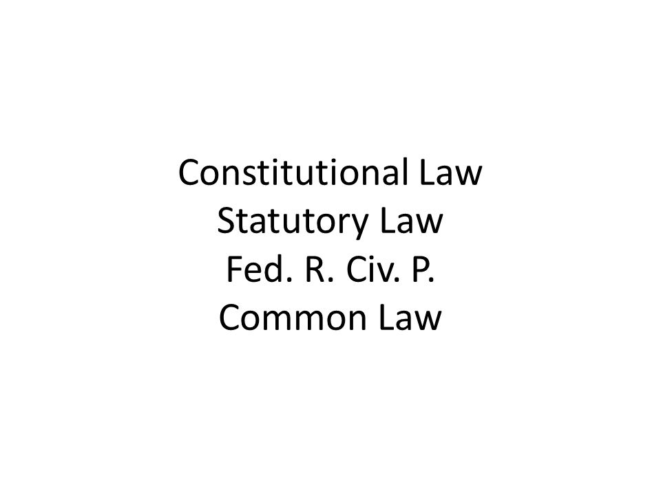Constitutional Law Statutory Law Fed. R. Civ. P. Common Law