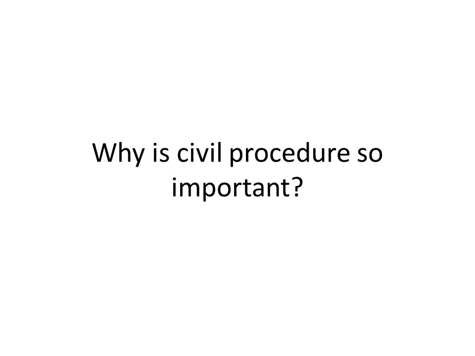 Why is civil procedure so important
