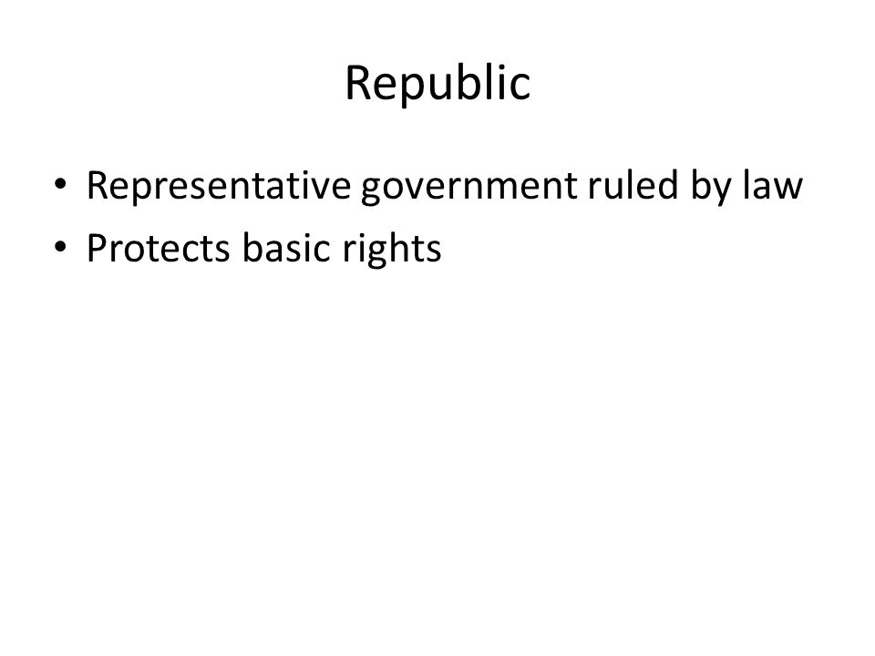 Republic Representative government ruled by law Protects basic rights