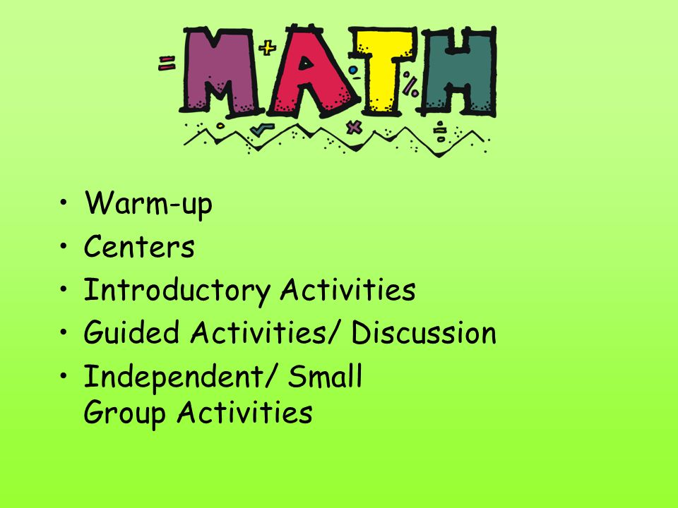 Warm-up Centers Introductory Activities Guided Activities/ Discussion Independent/ Small Group Activities