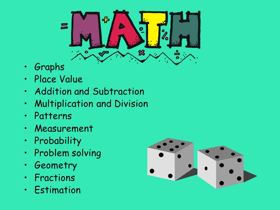 Graphs Place Value Addition and Subtraction Multiplication and Division Patterns Measurement Probability Problem solving Geometry Fractions Estimation
