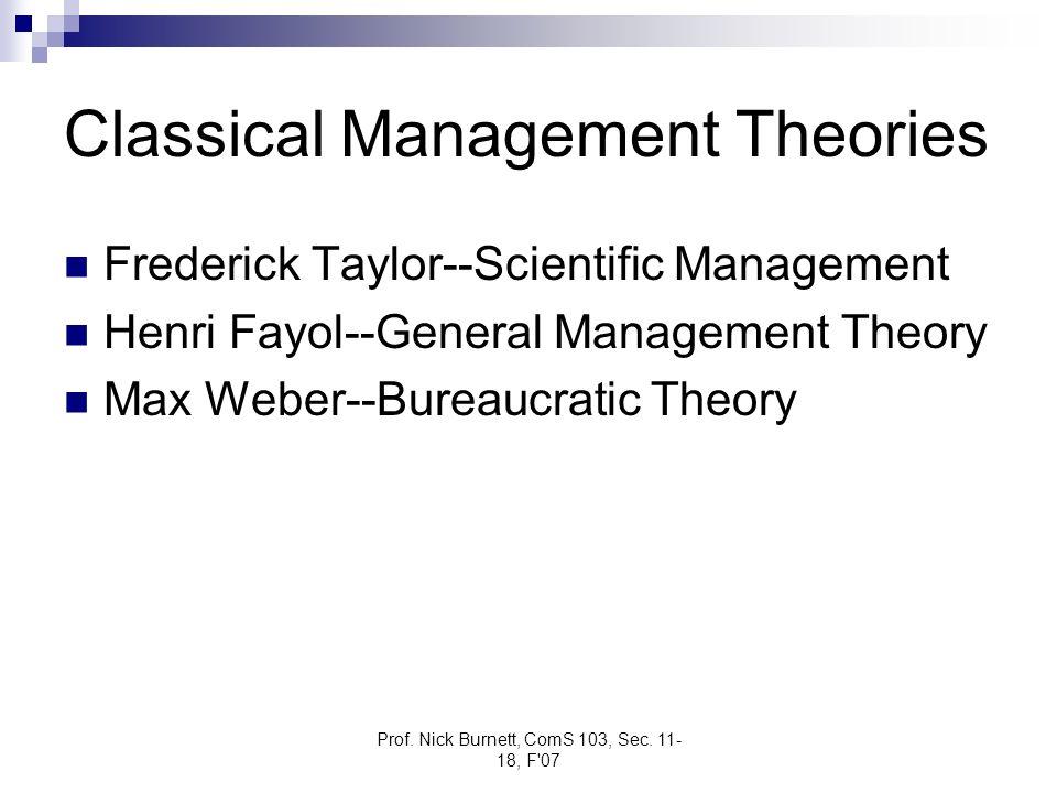 Prof. Nick Burnett, ComS 103, Sec. 11- 18, F'07 Classical Management Theories Frederick Taylor--Scientific Management Henri Fayol--General Management