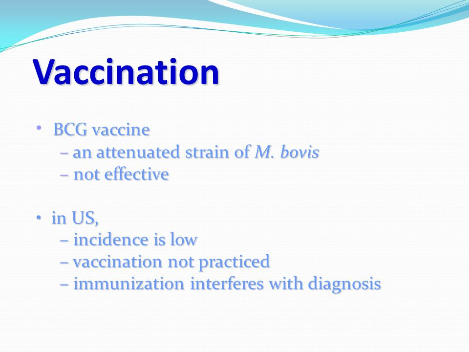 Vaccination BCG vaccine – an attenuated strain of M.