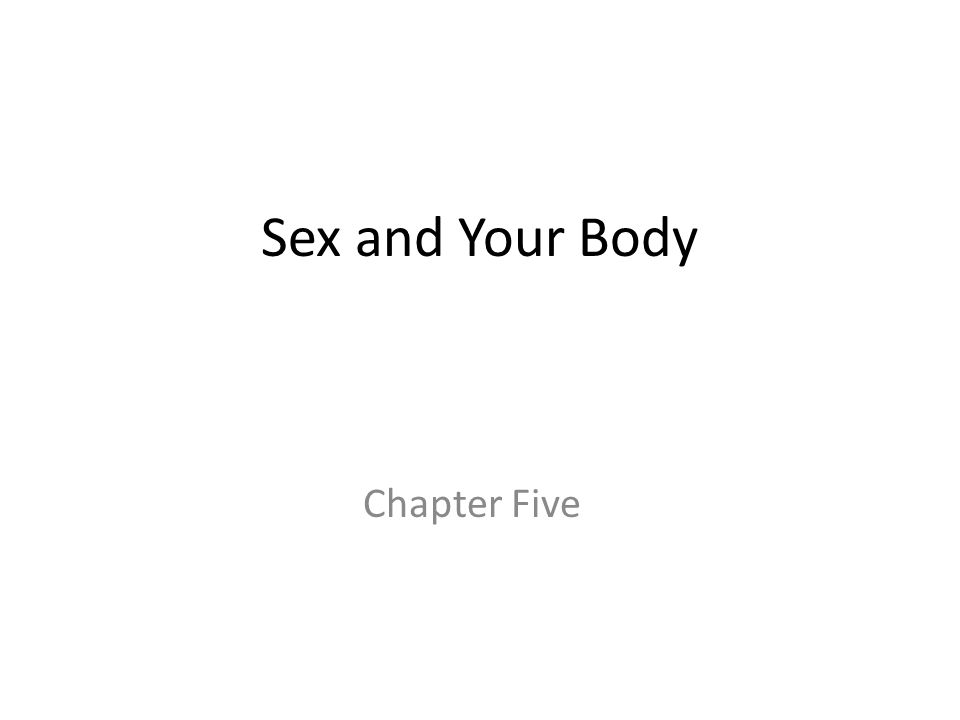 Chapter Five Sex and Your Body