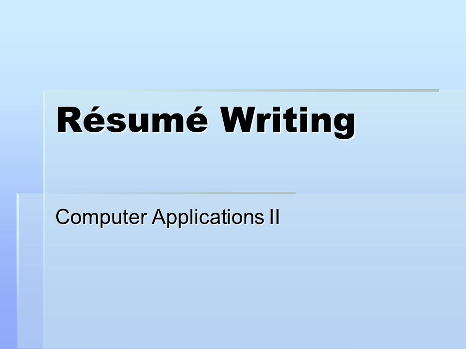 1 Résumé Writing Computer Applications II