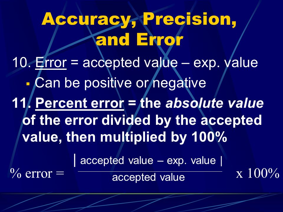 Accuracy, Precision, and Error 10. Error = accepted value – exp.