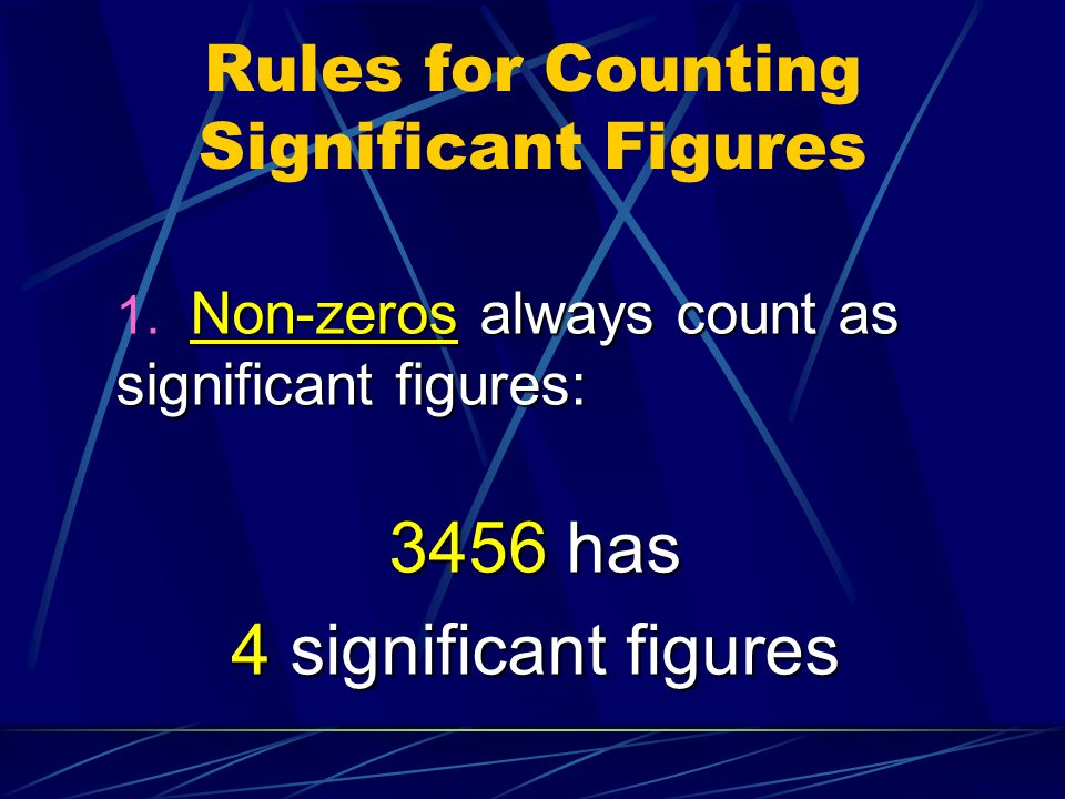 Rules for Counting Significant Figures Non-zeros always count as significant figures: 1.
