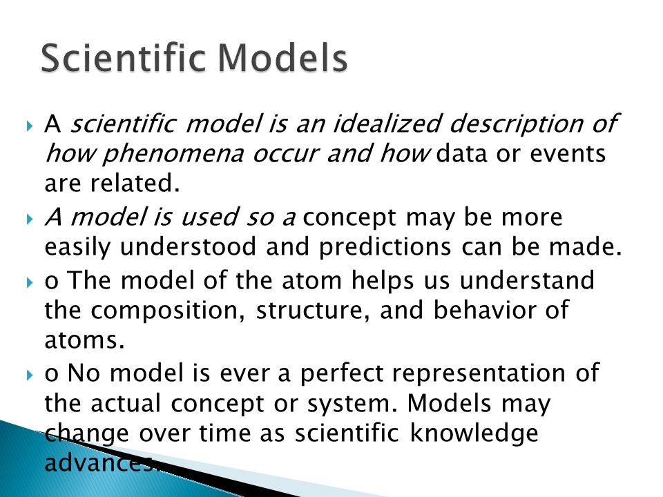  A scientific model is an idealized description of how phenomena occur and how data or events are related.