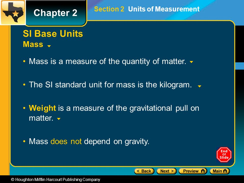 Chapter 2 © Houghton Mifflin Harcourt Publishing Company SI Base Units Mass Mass is a measure of the quantity of matter.