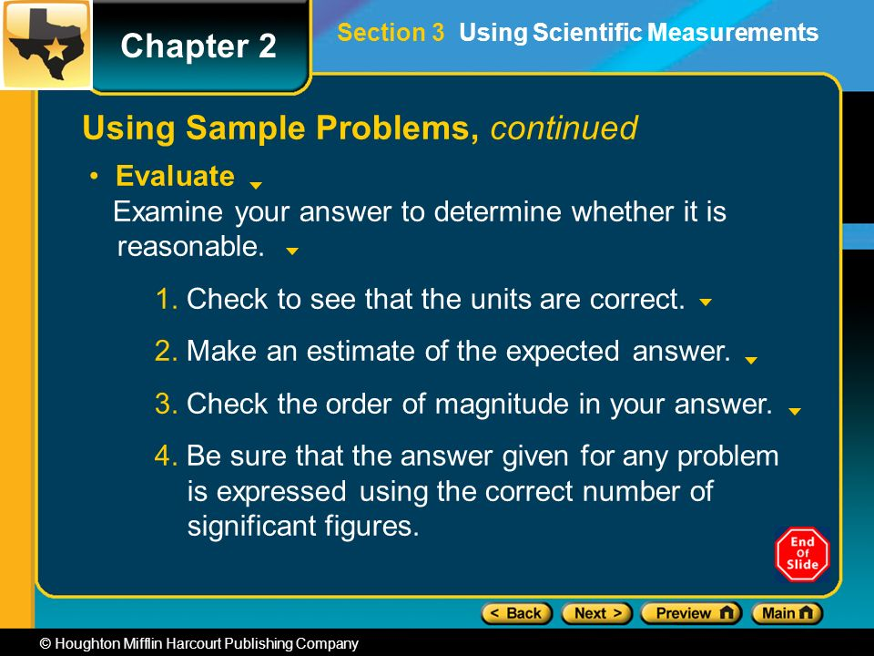 Chapter 2 © Houghton Mifflin Harcourt Publishing Company Using Sample Problems, continued Evaluate Examine your answer to determine whether it is reasonable.