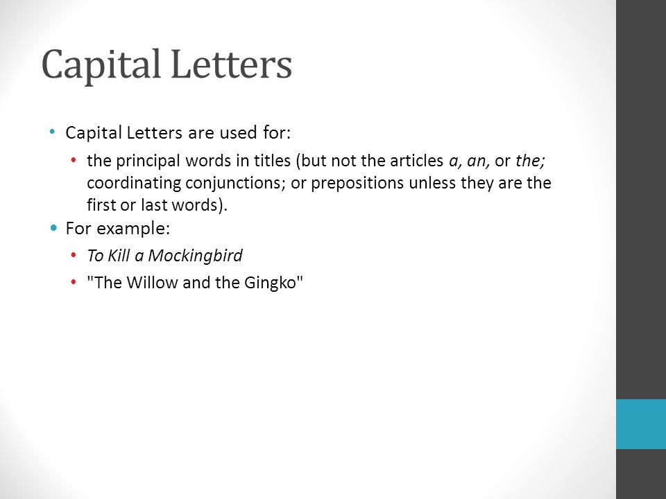 Capital Letters Capital Letters are used for: the principal words in titles (but not the articles a, an, or the; coordinating conjunctions; or prepositions unless they are the first or last words).