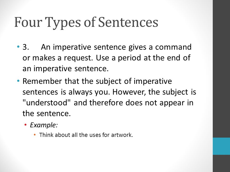 Four Types of Sentences 3. An imperative sentence gives a command or makes a request.