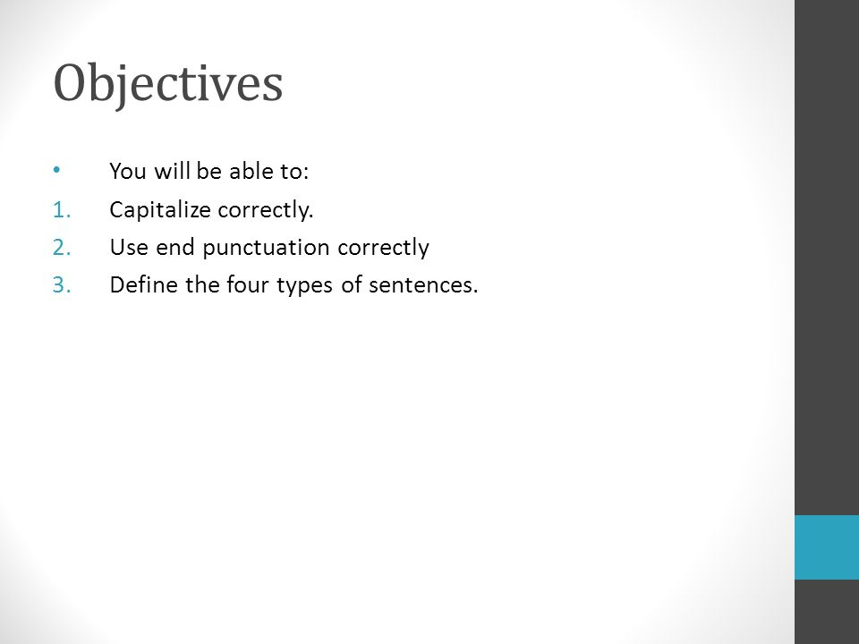 Objectives You will be able to: 1.Capitalize correctly.