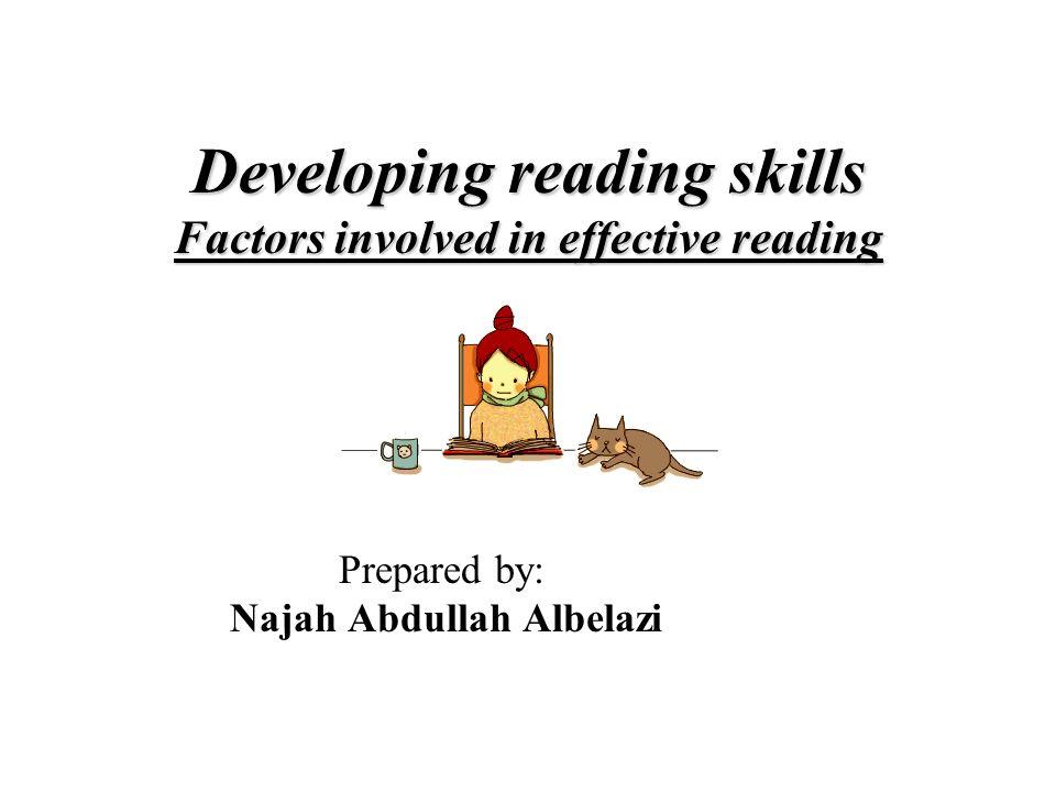 Developing reading skills Factors involved in effective reading Prepared by: Najah Abdullah Albelazi