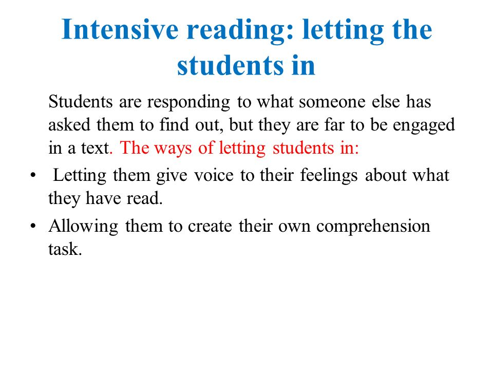 Intensive reading: letting the students in Students are responding to what someone else has asked them to find out, but they are far to be engaged in a text.