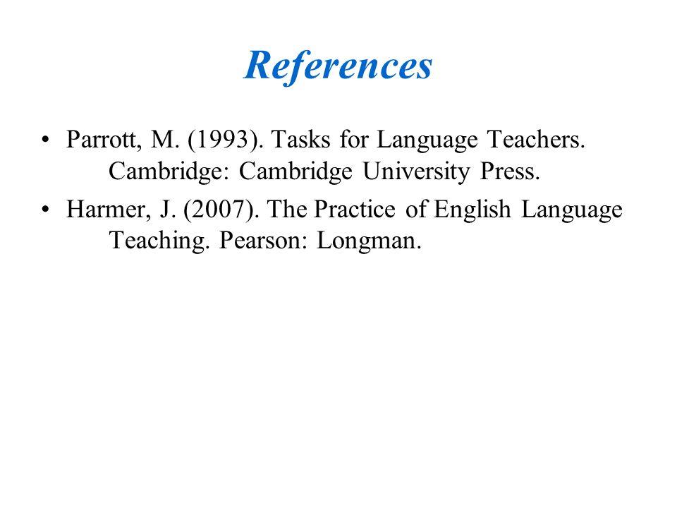 References Parrott, M.(1993). Tasks for Language Teachers.