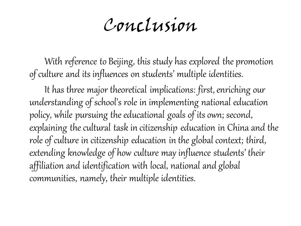 Conclusion With reference to Beijing, this study has explored the promotion of culture and its influences on students' multiple identities.