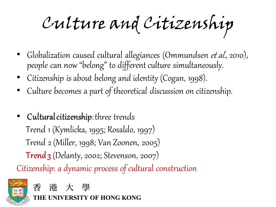 Culture and Citizenship Globalization caused cultural allegiances (Ommundsen et al., 2010), people can now belong to different culture simultaneously.