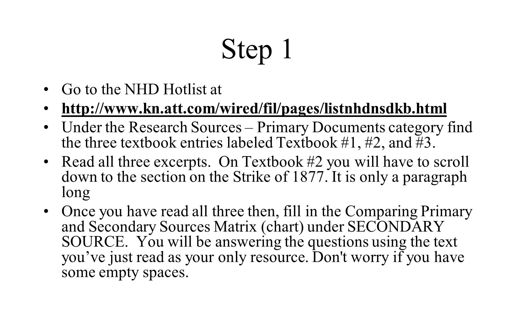 Step 1 Go to the NHD Hotlist at http://www.kn.att.com/wired/fil/pages/listnhdnsdkb.html Under the Research Sources – Primary Documents category find the three textbook entries labeled Textbook #1, #2, and #3.