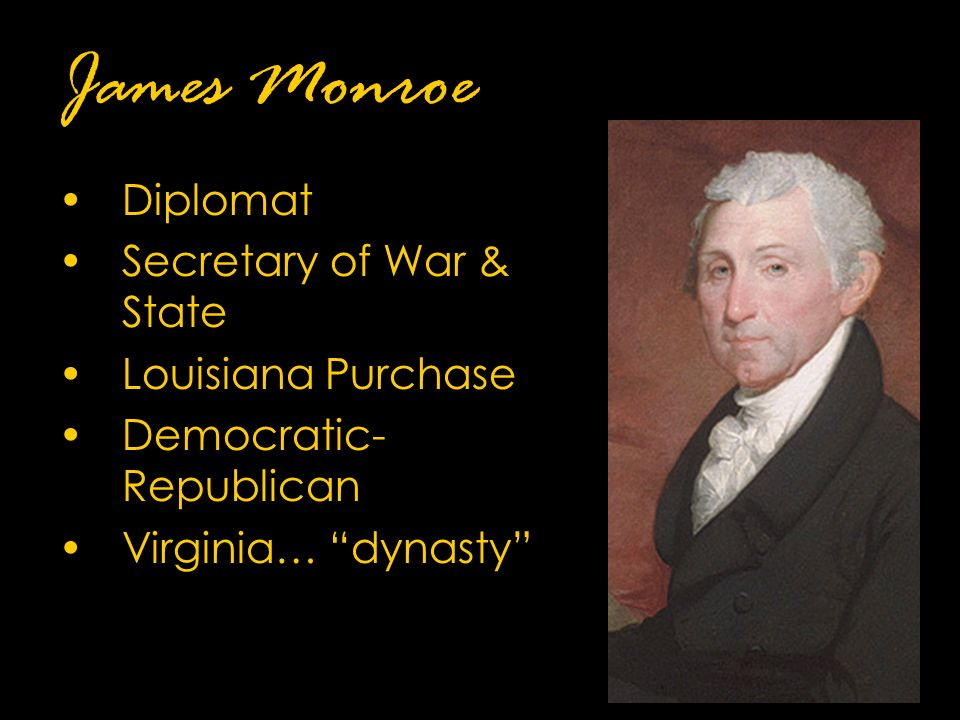 James Monroe Diplomat Secretary of War & State Louisiana Purchase Democratic- Republican Virginia… dynasty