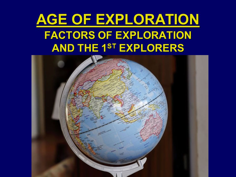 AGE OF EXPLORATION FACTORS OF EXPLORATION AND THE 1 ST EXPLORERS