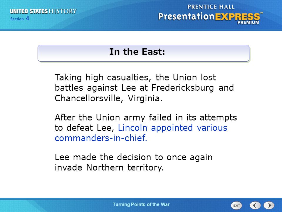 Chapter 25 Section 1 The Cold War Begins Section 4 Turning Points of the War In the East: Taking high casualties, the Union lost battles against Lee at Fredericksburg and Chancellorsville, Virginia.