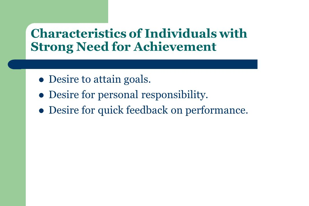 Characteristics of Individuals with Strong Need for Achievement Desire to attain goals.
