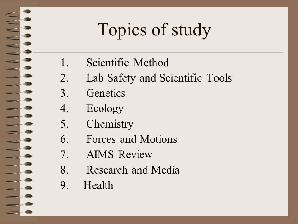 Topics of study 1. Scientific Method 2. Lab Safety and Scientific Tools 3.