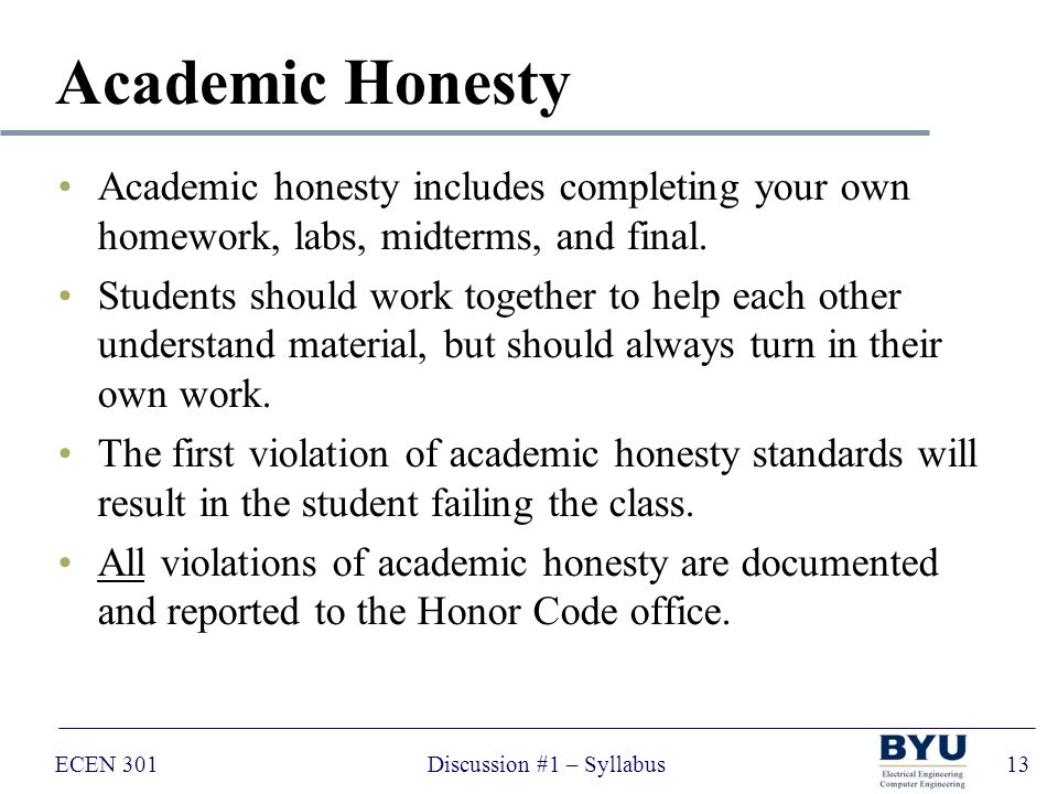 ECEN 301Discussion #1 – Syllabus13 Academic Honesty Academic honesty includes completing your own homework, labs, midterms, and final.