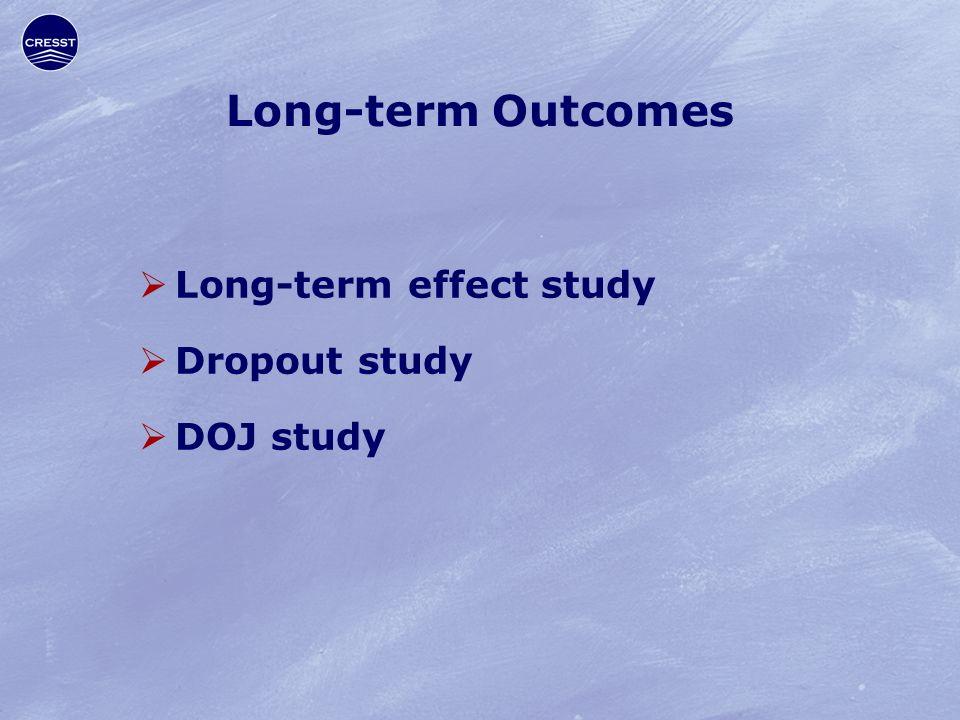 Long-term Outcomes  Long-term effect study  Dropout study  DOJ study