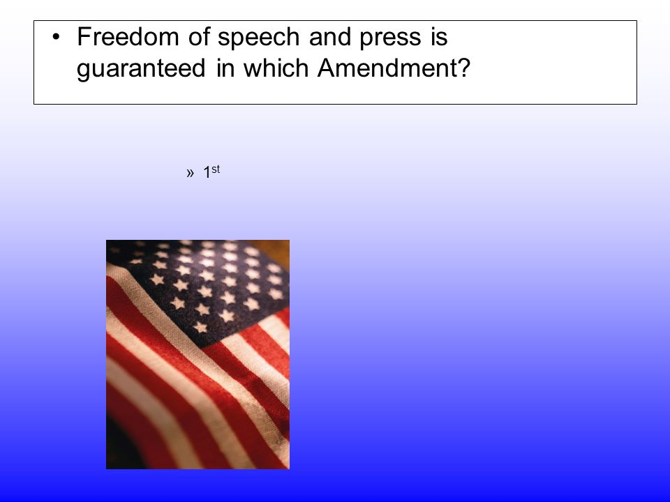 Freedom of speech and press is guaranteed in which Amendment »1 st