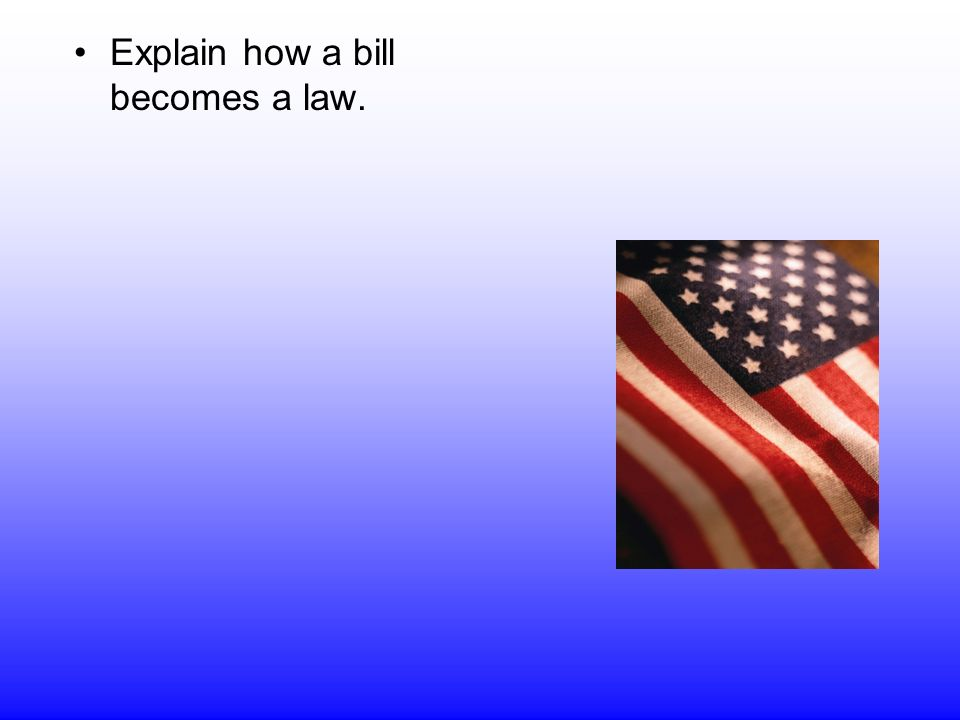Explain how a bill becomes a law.