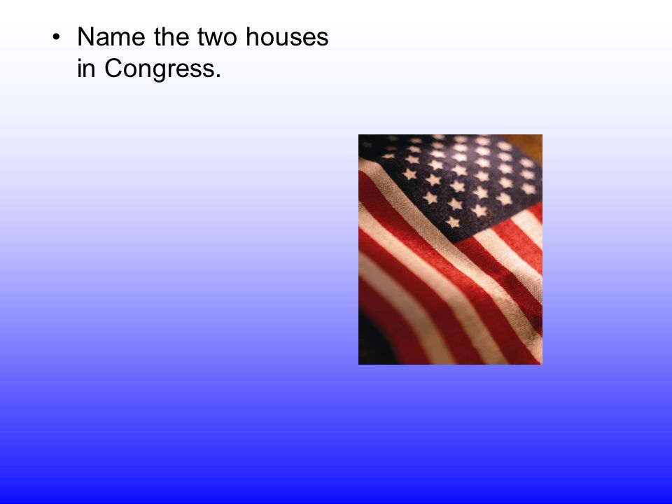 Name the two houses in Congress.