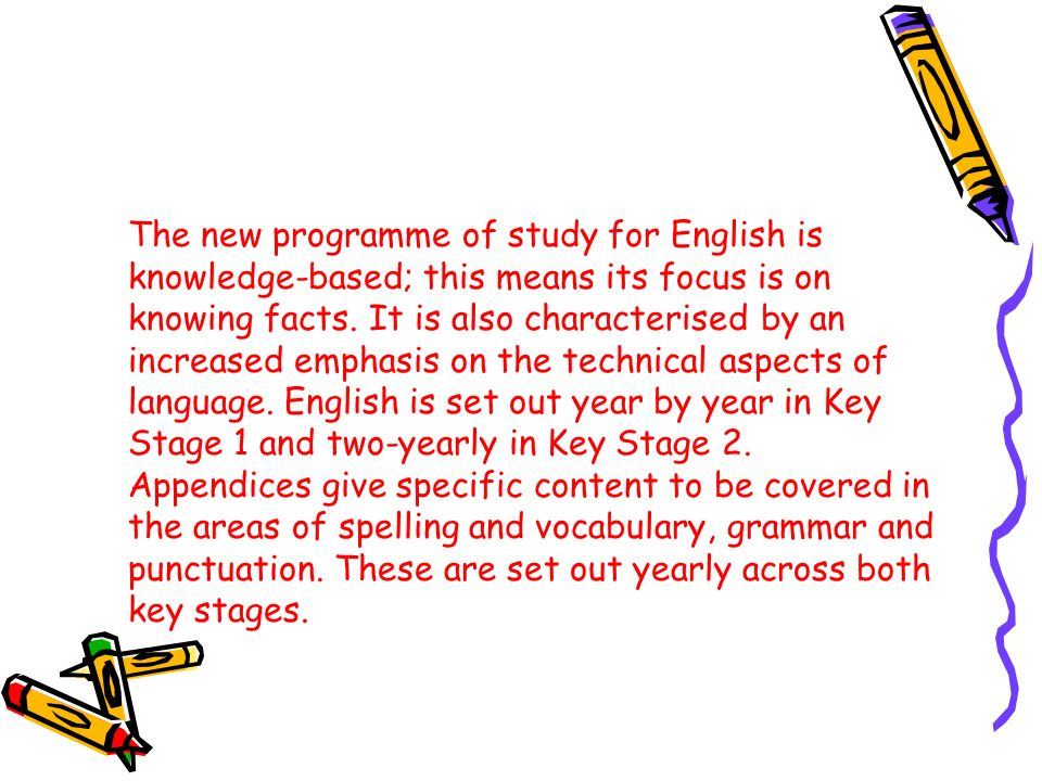The new programme of study for English is knowledge-based; this means its focus is on knowing facts.