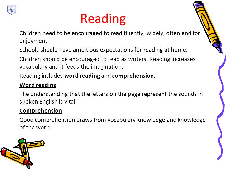 Reading Children need to be encouraged to read fluently, widely, often and for enjoyment.