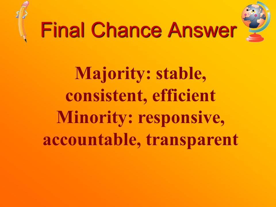 Final Chance Name one advantage each of a majority and a minority government.