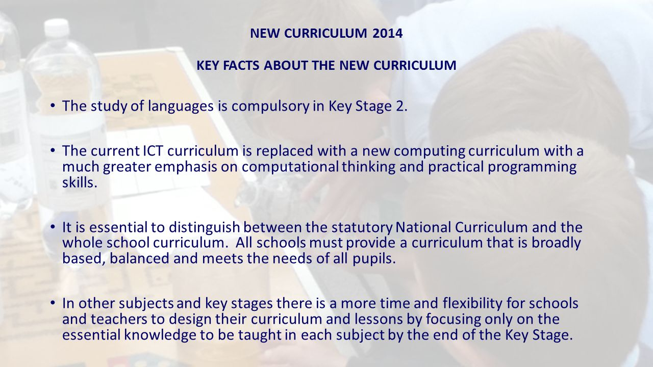 NEW CURRICULUM 2014 KEY FACTS ABOUT THE NEW CURRICULUM The study of languages is compulsory in Key Stage 2.