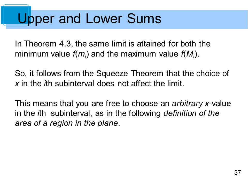 37 Upper and Lower Sums In Theorem 4.3, the same limit is attained for both the minimum value f(m i ) and the maximum value f(M i ).