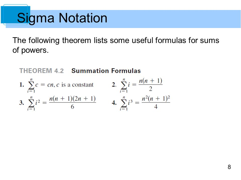 8 Sigma Notation The following theorem lists some useful formulas for sums of powers.