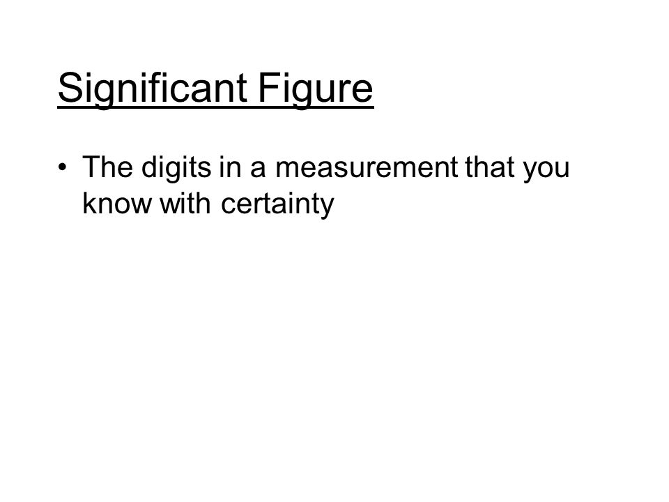 The digits in a measurement that you know with certainty