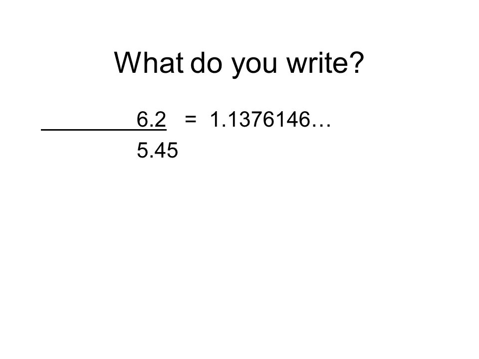 What do you write 6.2 = … 5.45