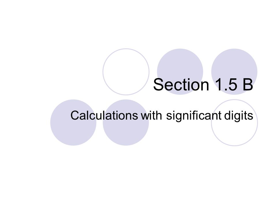 Section 1.5 B Calculations with significant digits
